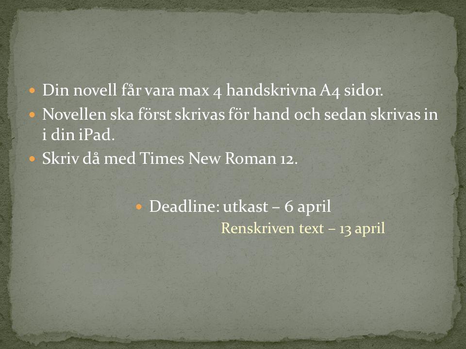 Din novell får vara max 4 handskrivna A4 sidor. Novellen ska först skrivas för hand och sedan skrivas in i din iPad. Skriv då med Times New Roman 12.