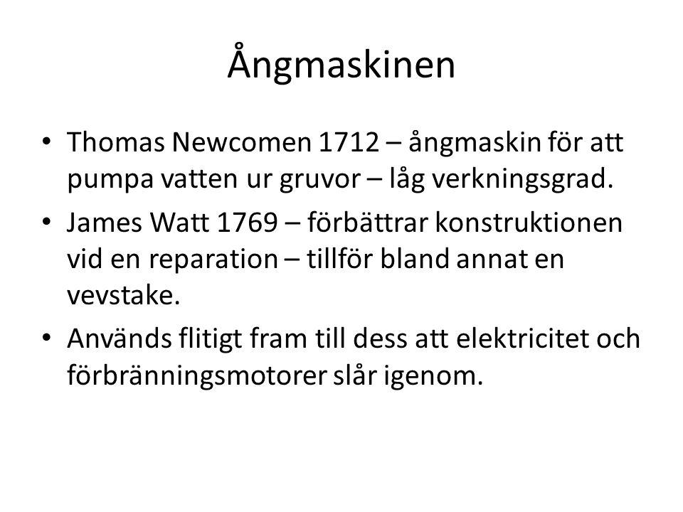 Ångmaskinen Thomas Newcomen 1712 – ångmaskin för att pumpa vatten ur gruvor – låg verkningsgrad.