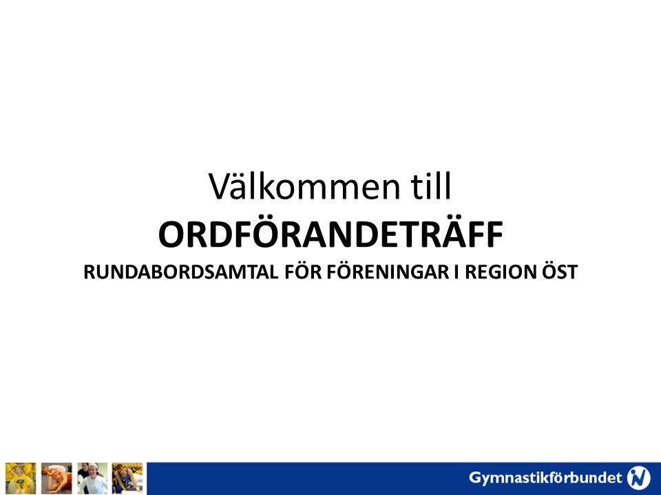 Välkommen till ORDFÖRANDETRÄFF RUNDABORDSAMTAL FÖR FÖRENINGAR I REGION ÖST