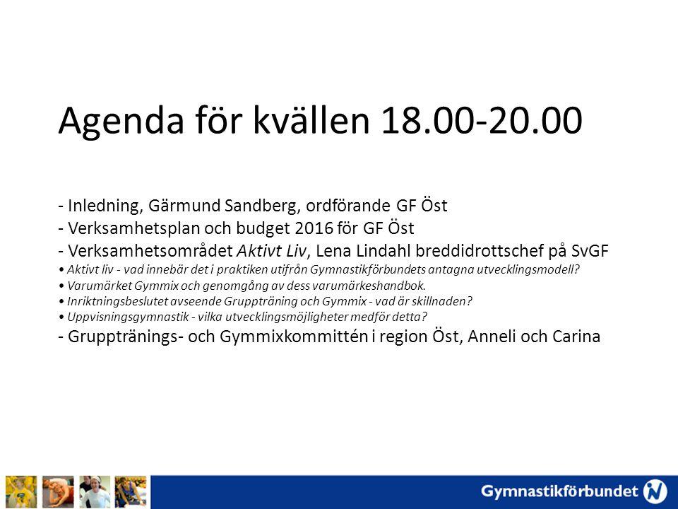 Agenda för kvällen 18.00-20.00 - Inledning, Gärmund Sandberg, ordförande GF Öst - Verksamhetsplan och budget 2016 för GF Öst - Verksamhetsområdet Akti
