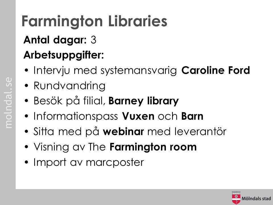 molndal.se Farmington Libraries Antal dagar: 3 Arbetsuppgifter: Intervju med systemansvarig Caroline Ford Rundvandring Besök på filial, Barney library