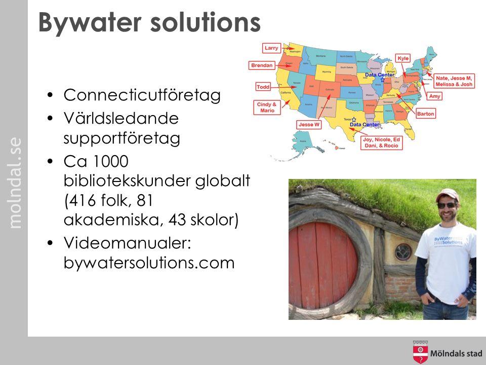 molndal.se Bywater solutions Connecticutföretag Världsledande supportföretag Ca 1000 bibliotekskunder globalt (416 folk, 81 akademiska, 43 skolor) Videomanualer: bywatersolutions.com