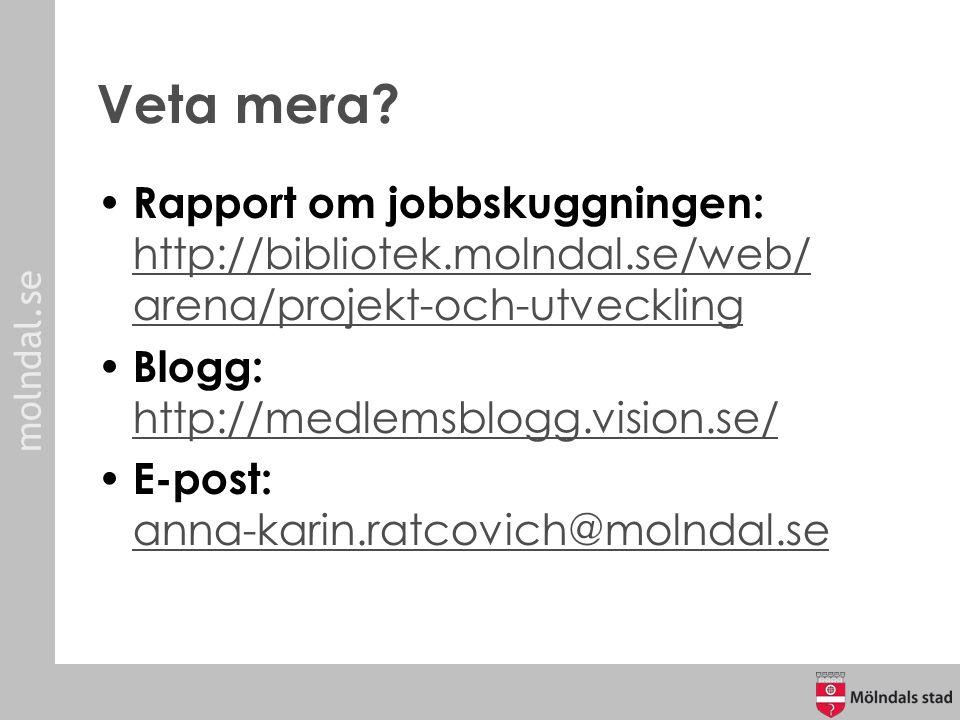 molndal.se Veta mera? Rapport om jobbskuggningen: http://bibliotek.molndal.se/web/ arena/projekt-och-utveckling http://bibliotek.molndal.se/web/ arena