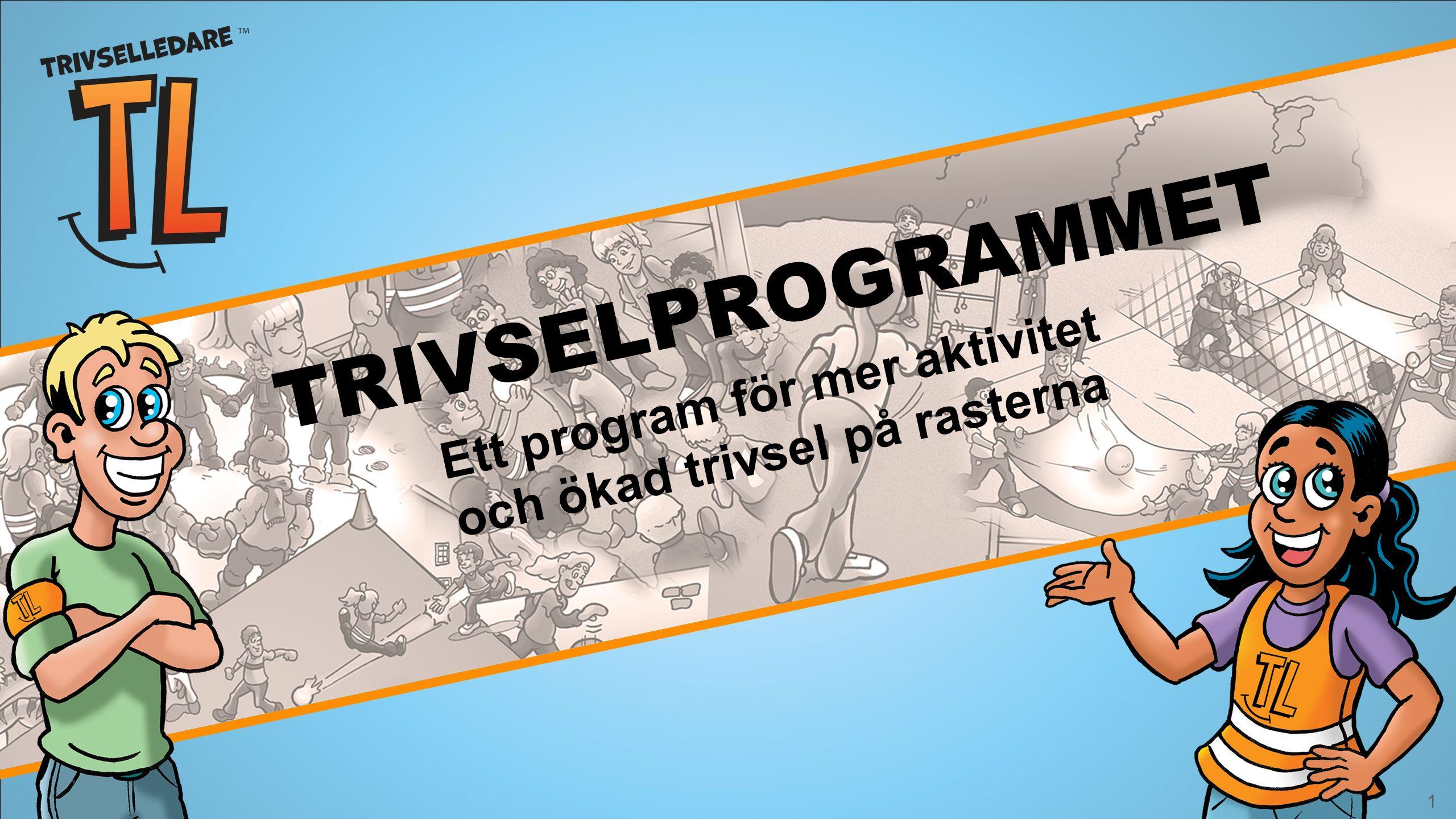 1 Ett program för mer aktivitet och ökad trivsel på rasterna TRIVSELPROGRAMMET