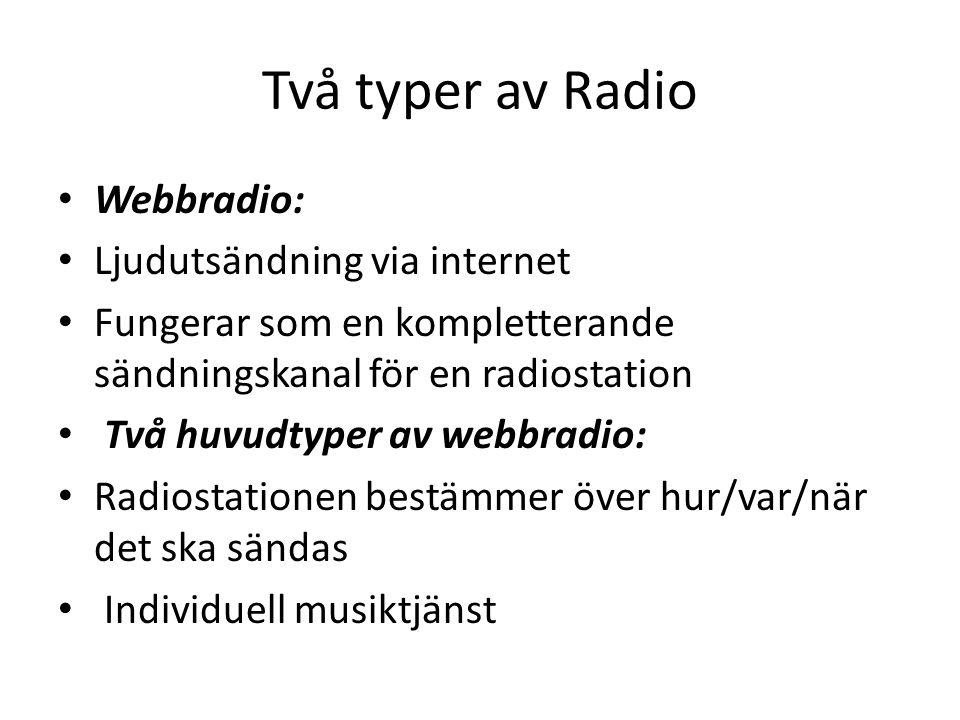 Två typer av Radio Kommersiell radio/reklamradio Privatägda radiostationer som finansieras genom radioreklam Mest inriktad på musik i Sverige Har funnits i USA sedan 1919