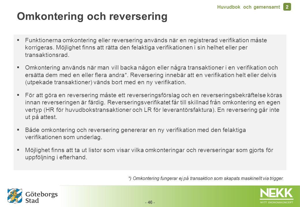 - 46 - Omkontering och reversering  Funktionerna omkontering eller reversering används när en registrerad verifikation måste korrigeras. Möjlighet fi