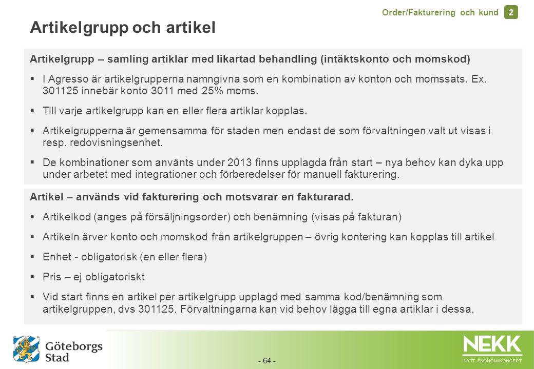 - 64 - Artikelgrupp och artikel Artikelgrupp – samling artiklar med likartad behandling (intäktskonto och momskod)  I Agresso är artikelgrupperna nam