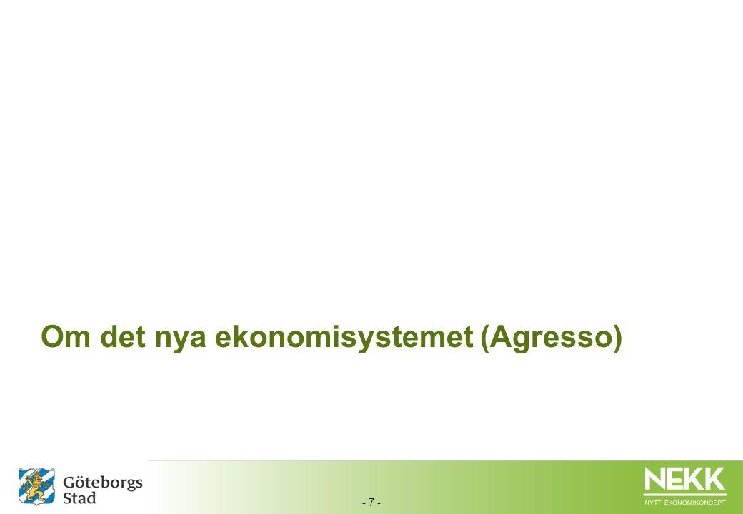 - 8 -  En del av Stadens nya ekonomikoncept ( NEKK ) och ett led i samordningen av stödprocesser och stödsystem  Omfattar samtliga förvaltningar i Göteborgs Stad.