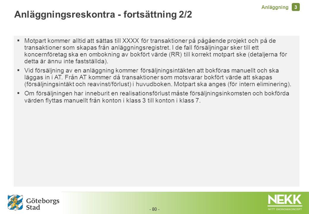 - 80 -  Motpart kommer alltid att sättas till XXXX för transaktioner på pågående projekt och på de transaktioner som skapas från anläggningsregistret