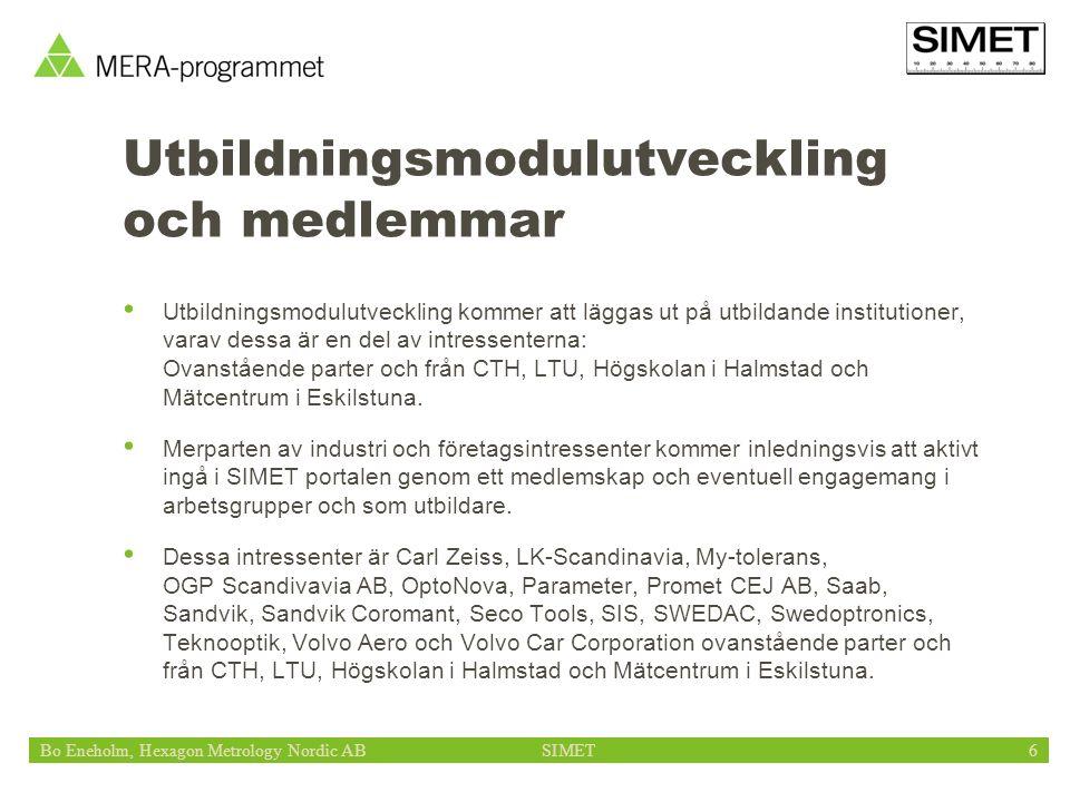 Bo Eneholm, Hexagon Metrology Nordic ABSIMET6 Utbildningsmodulutveckling och medlemmar Utbildningsmodulutveckling kommer att läggas ut på utbildande institutioner, varav dessa är en del av intressenterna: Ovanstående parter och från CTH, LTU, Högskolan i Halmstad och Mätcentrum i Eskilstuna.