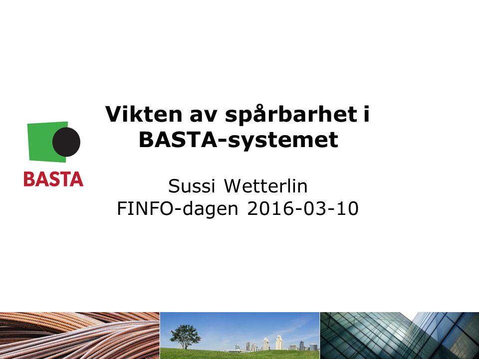 Vikten av spårbarhet i BASTA-systemet Sussi Wetterlin FINFO-dagen 2016-03-10