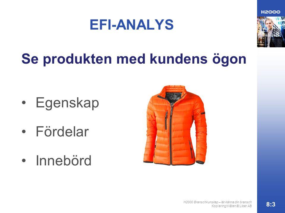 H2000 Branschkunskap – lär känna din bransch Kopiering tillåten © Liber AB 8:3 EFI-ANALYS Se produkten med kundens ögon Egenskap Fördelar Innebörd