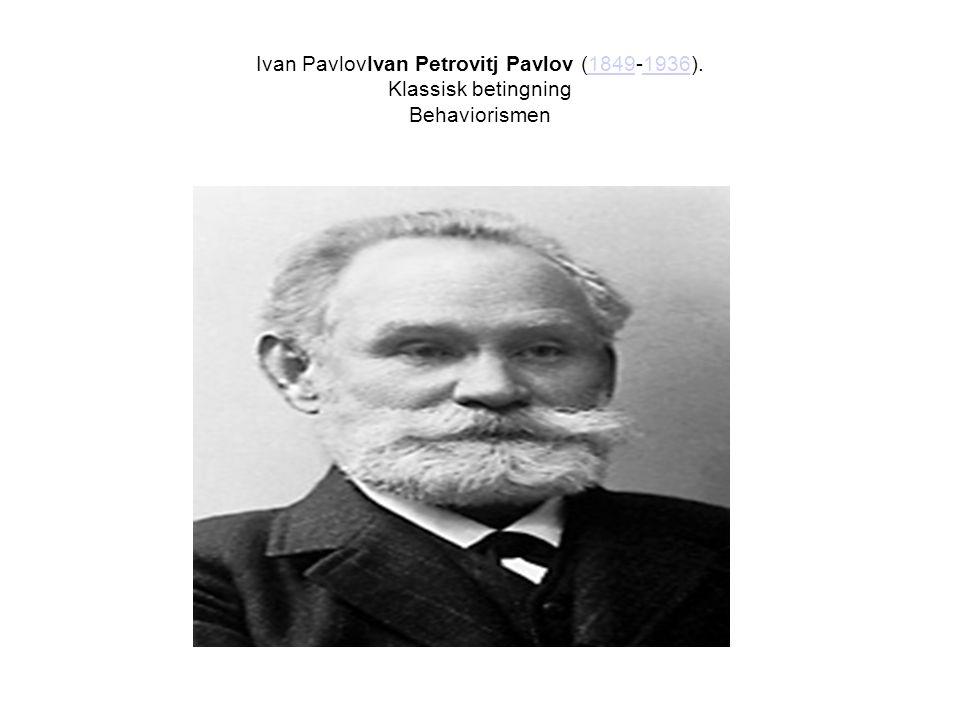 Ivan PavlovIvan Petrovitj Pavlov (1849-1936). Klassisk betingning Behaviorismen18491936
