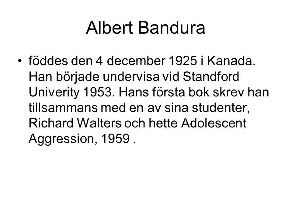 Albert Bandura föddes den 4 december 1925 i Kanada. Han började undervisa vid Standford Univerity 1953. Hans första bok skrev han tillsammans med en a