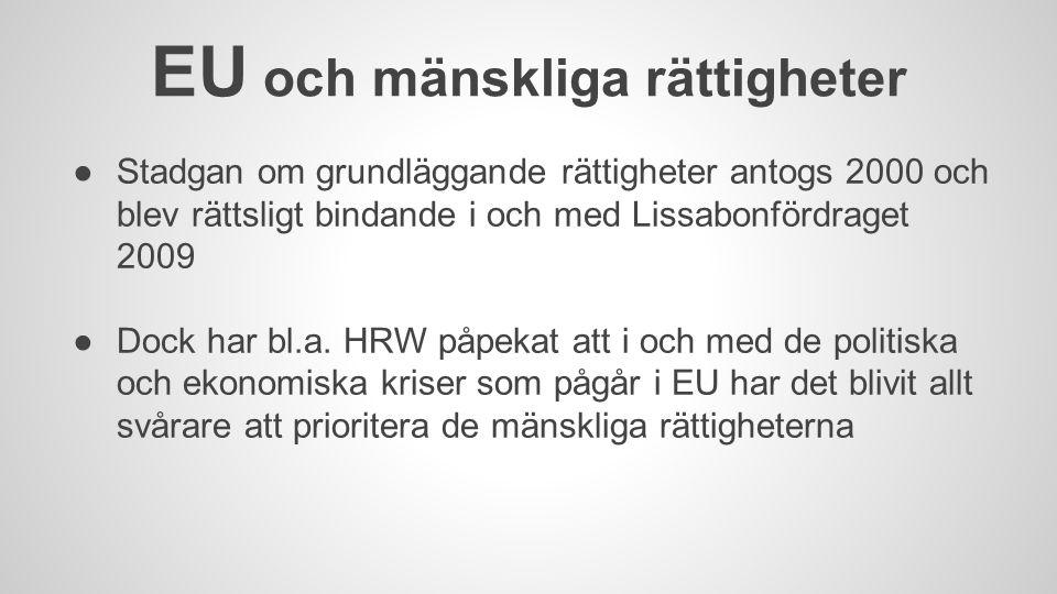 EU och mänskliga rättigheter ●Stadgan om grundläggande rättigheter antogs 2000 och blev rättsligt bindande i och med Lissabonfördraget 2009 ●Dock har bl.a.