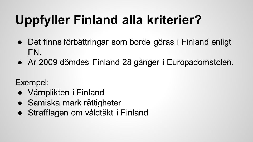 Uppfyller Finland alla kriterier. ●Det finns förbättringar som borde göras i Finland enligt FN.