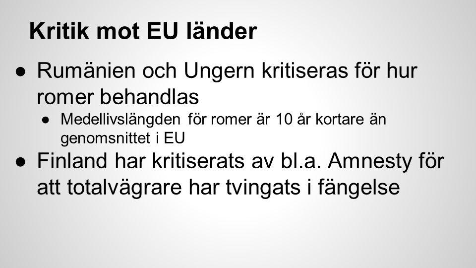 Kritik mot EU länder ●Rumänien och Ungern kritiseras för hur romer behandlas ●Medellivslängden för romer är 10 år kortare än genomsnittet i EU ●Finland har kritiserats av bl.a.