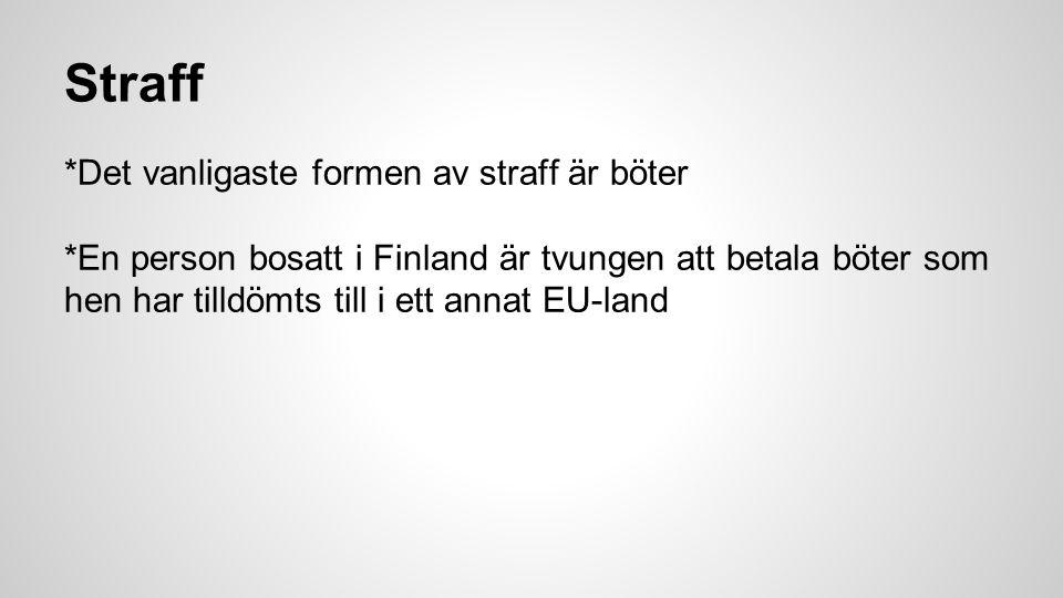 Straff *Det vanligaste formen av straff är böter *En person bosatt i Finland är tvungen att betala böter som hen har tilldömts till i ett annat EU-land