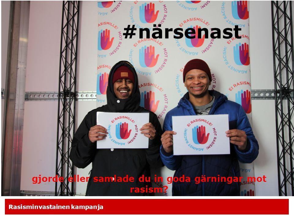 Rasisminvastainen kampanja #närsenast gjorde eller samlade du in goda gärningar mot rasism