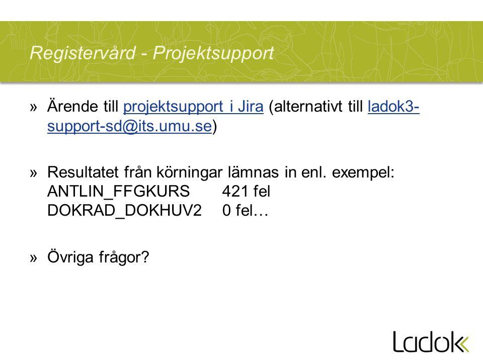 Registervård - Projektsupport »Ärende till projektsupport i Jira (alternativt till ladok3- support-sd@its.umu.se)projektsupport i Jiraladok3- support-sd@its.umu.se »Resultatet från körningar lämnas in enl.