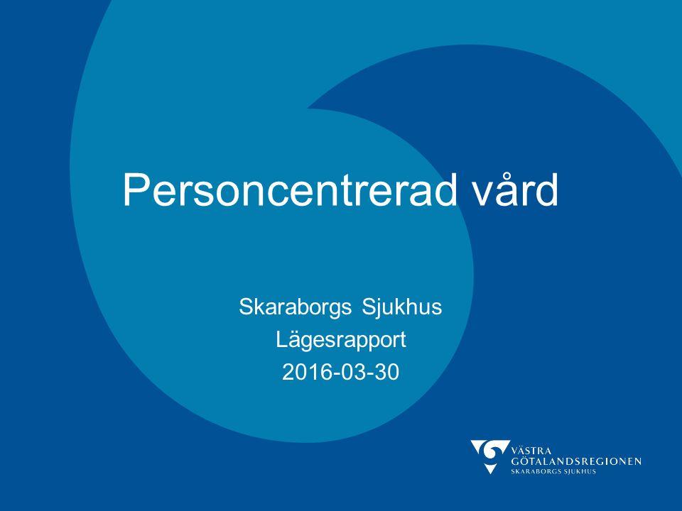 Personcentrerad vård Skaraborgs Sjukhus Lägesrapport 2016-03-30