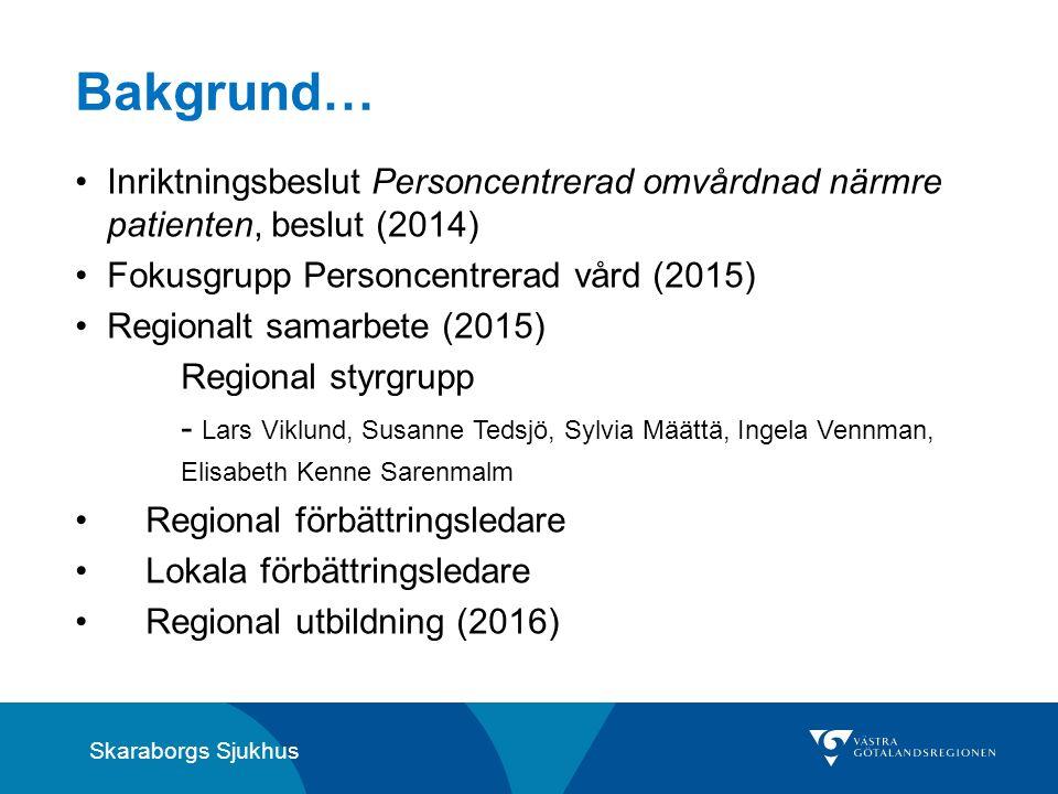 Skaraborgs Sjukhus Bakgrund… Inriktningsbeslut Personcentrerad omvårdnad närmre patienten, beslut (2014) Fokusgrupp Personcentrerad vård (2015) Region