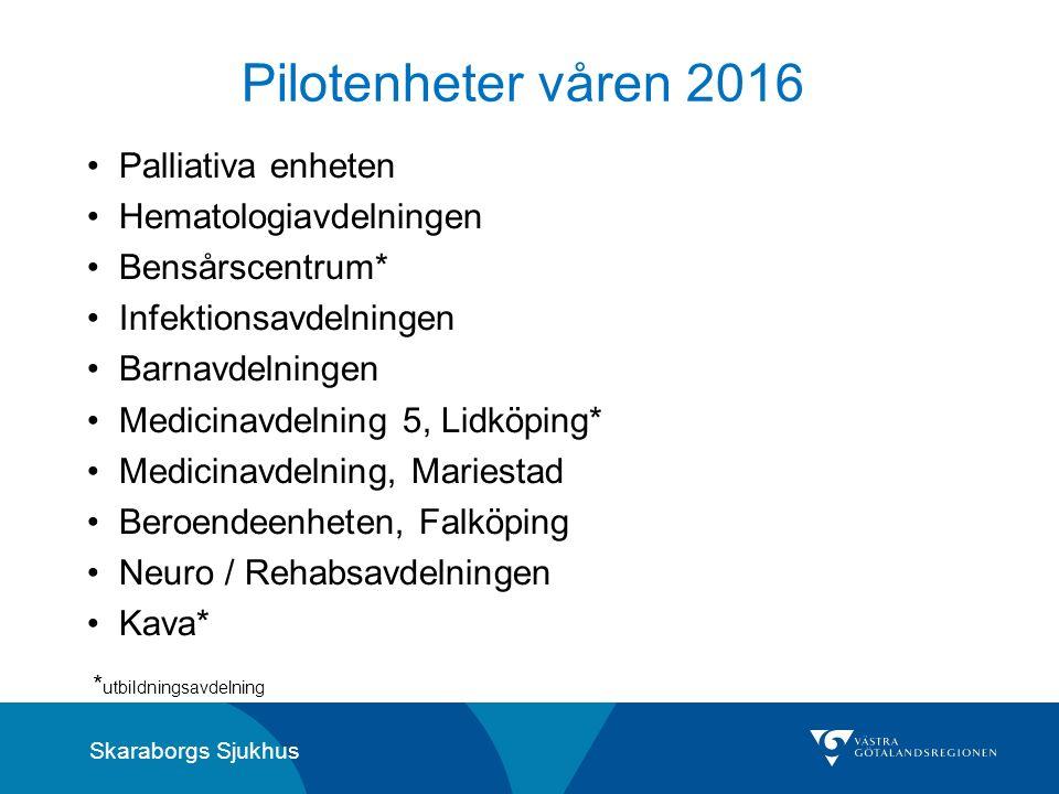 Skaraborgs Sjukhus Pilotenheter våren 2016 Palliativa enheten Hematologiavdelningen Bensårscentrum* Infektionsavdelningen Barnavdelningen Medicinavdel