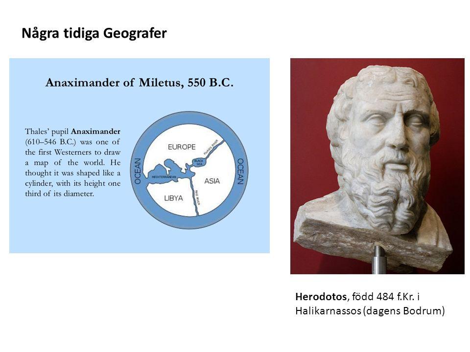 Herodotos, född 484 f.Kr. i Halikarnassos (dagens Bodrum) Några tidiga Geografer