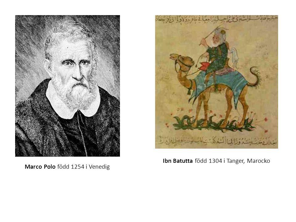 Ibn Batutta född 1304 i Tanger, Marocko Marco Polo född 1254 i Venedig