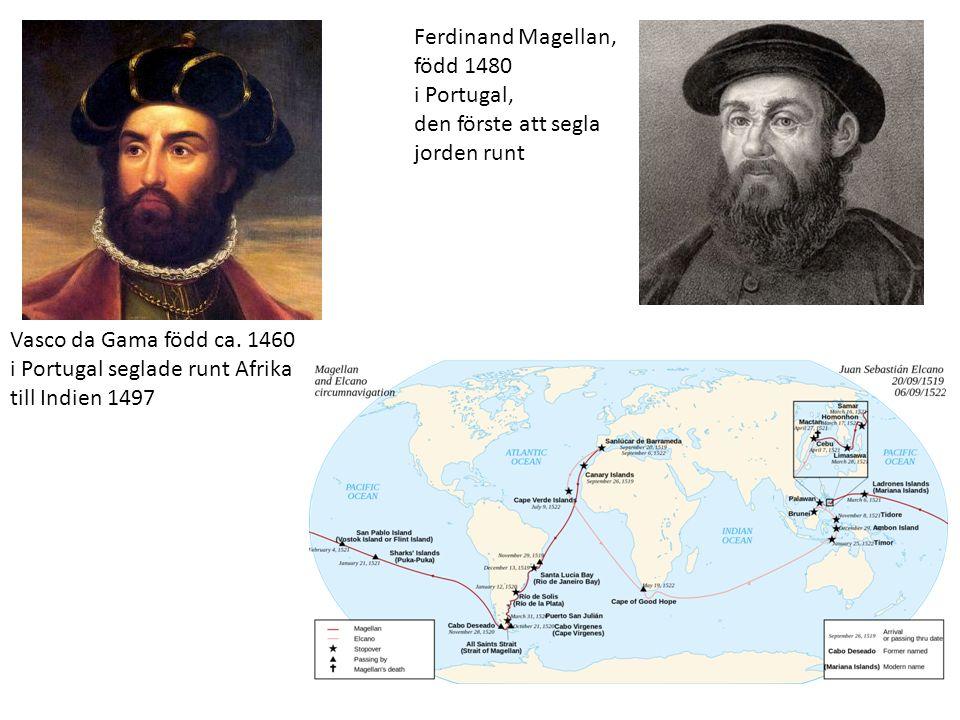 Ferdinand Magellan, född 1480 i Portugal, den förste att segla jorden runt Vasco da Gama född ca.