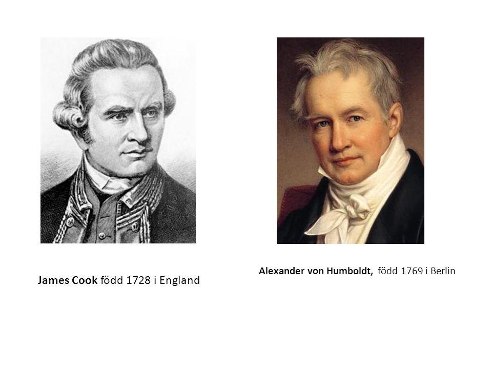 Alexander von Humboldt, född 1769 i Berlin James Cook född 1728 i England