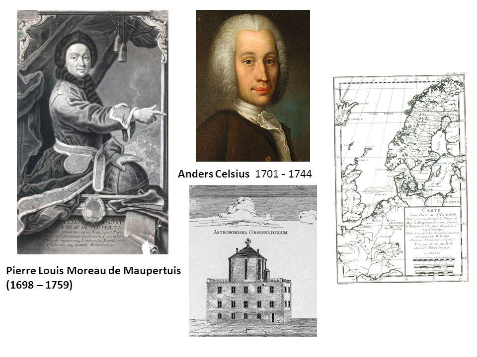 Pierre Louis Moreau de Maupertuis (1698 – 1759) Anders Celsius 1701 - 1744