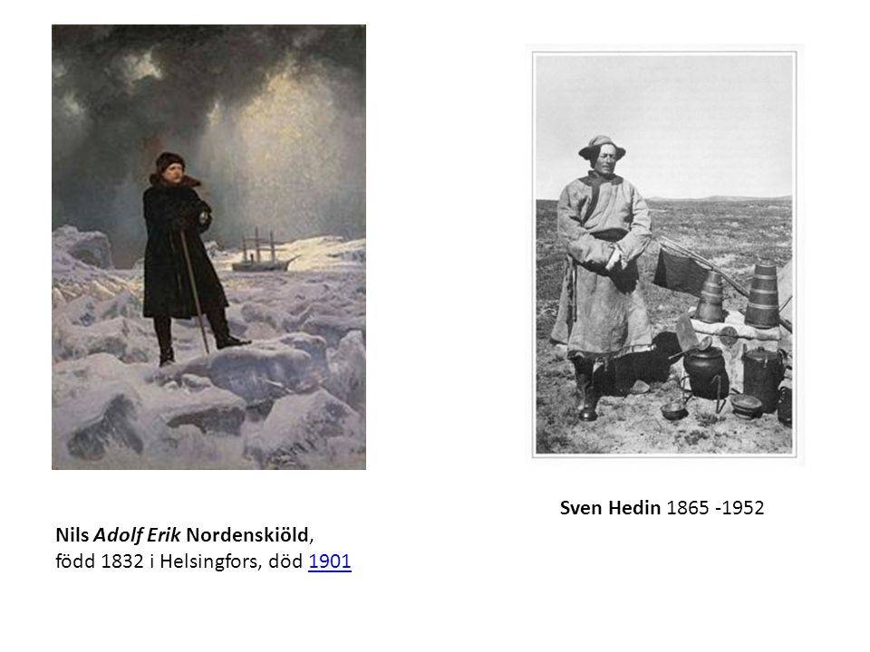 Sven Hedin 1865 -1952 Nils Adolf Erik Nordenskiöld, född 1832 i Helsingfors, död 19011901
