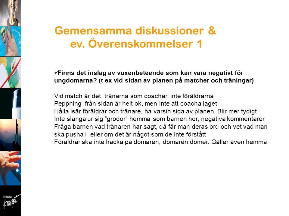 Gemensamma diskussioner & ev. Överenskommelser 1 Finns det inslag av vuxenbeteende som kan vara negativt för ungdomarna? (t ex vid sidan av planen på