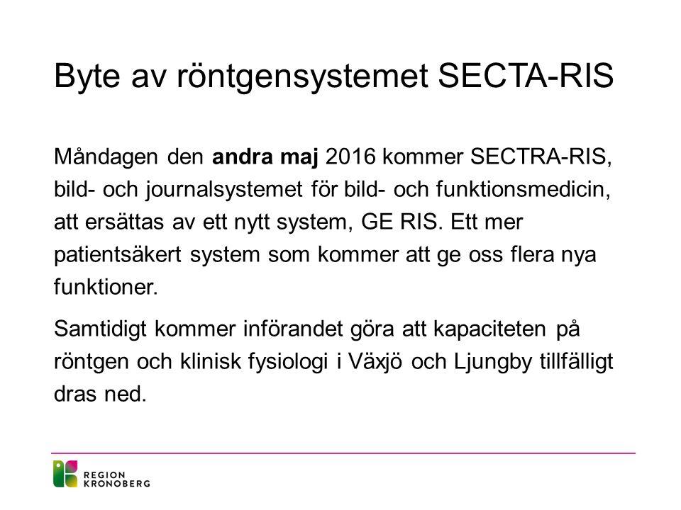 Byte av röntgensystemet SECTA-RIS Måndagen den andra maj 2016 kommer SECTRA-RIS, bild- och journalsystemet för bild- och funktionsmedicin, att ersättas av ett nytt system, GE RIS.
