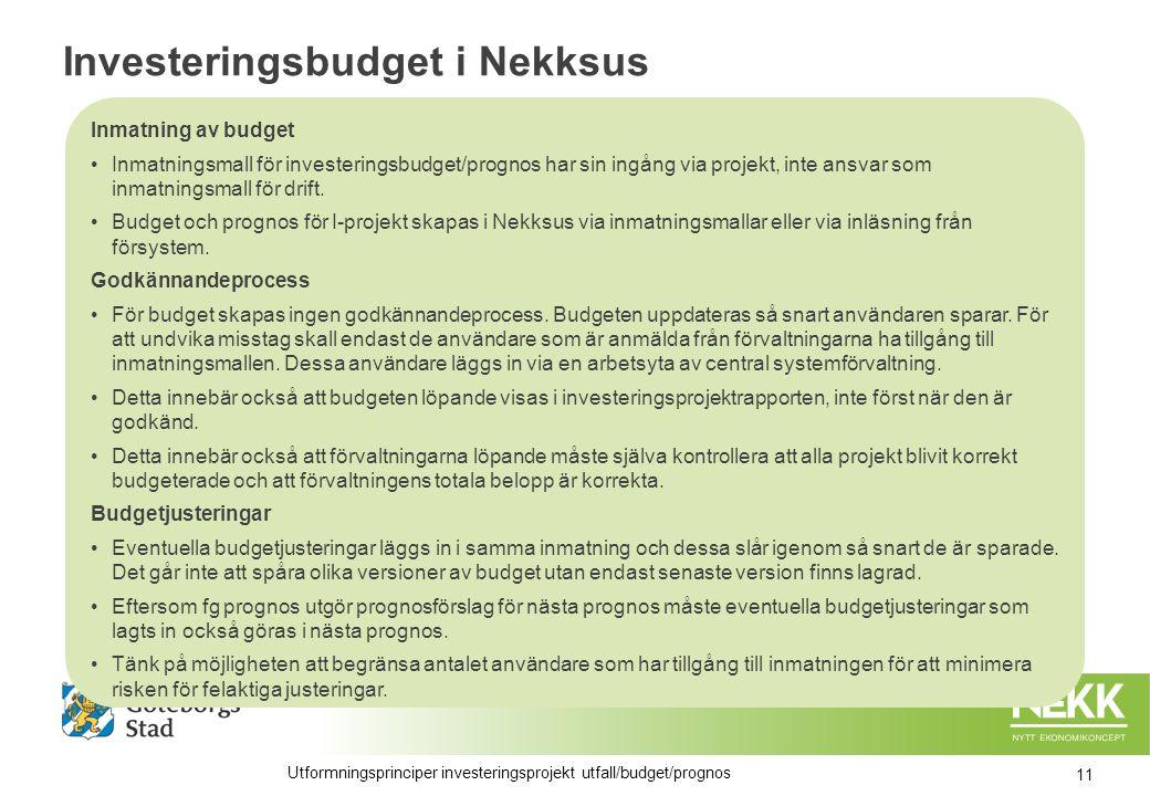 Investeringsbudget i Nekksus Inmatning av budget Inmatningsmall för investeringsbudget/prognos har sin ingång via projekt, inte ansvar som inmatningsmall för drift.
