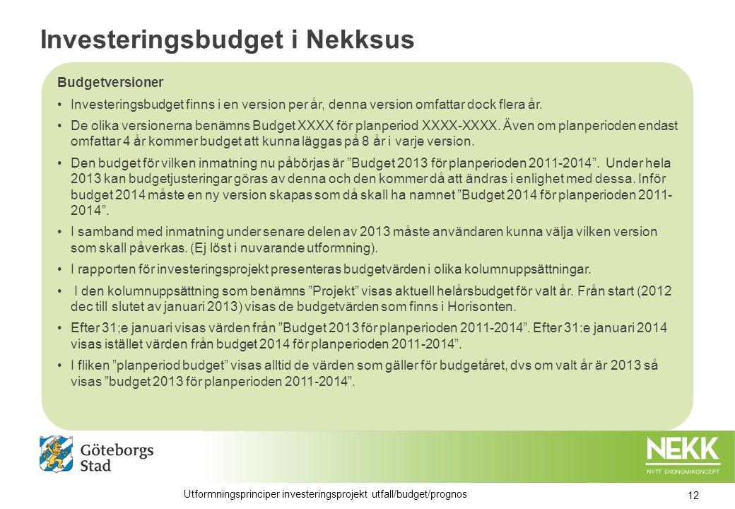Investeringsbudget i Nekksus Budgetversioner Investeringsbudget finns i en version per år, denna version omfattar dock flera år.