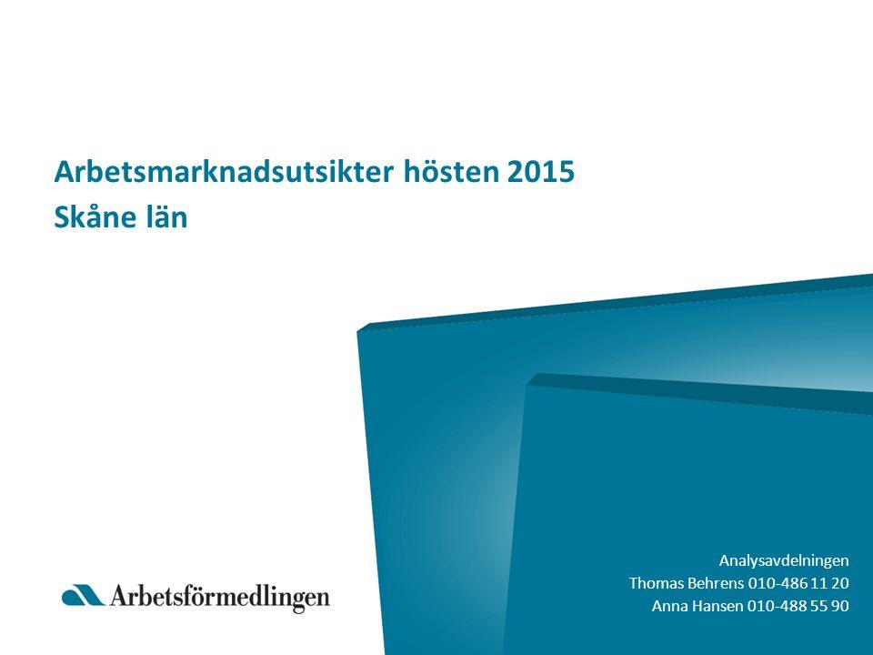 Arbetsmarknadsutsikter hösten 2015 Skåne län Analysavdelningen Thomas Behrens 010-486 11 20 Anna Hansen 010-488 55 90