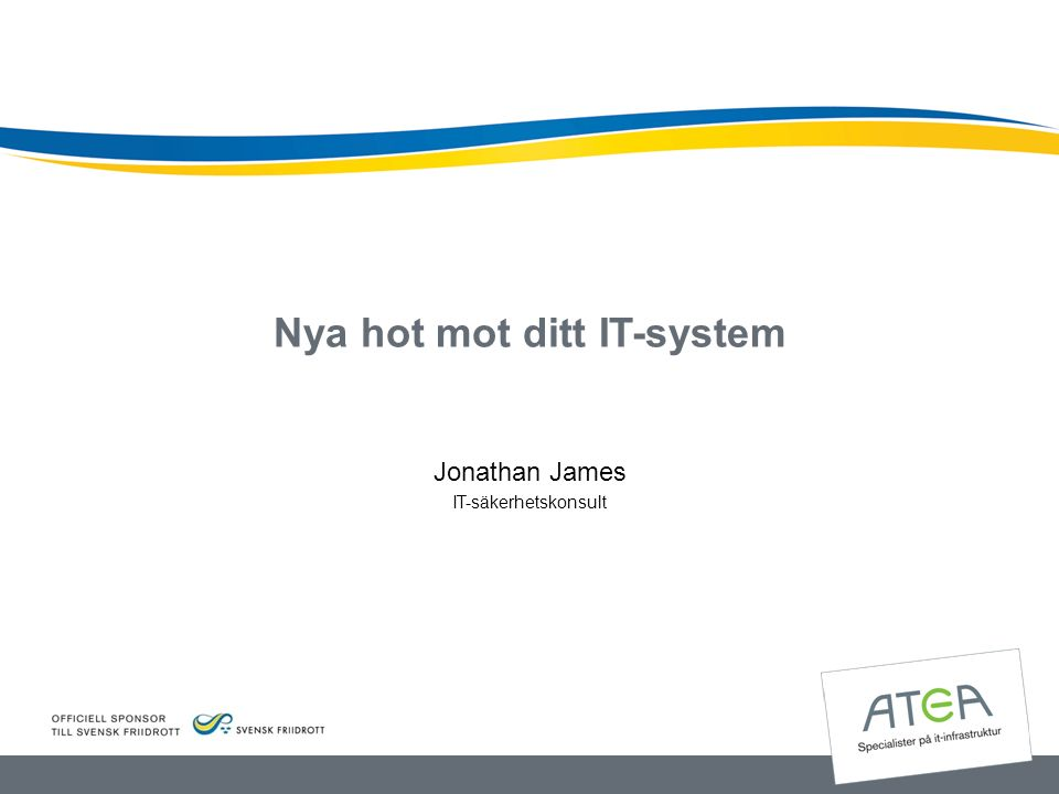 Nya hot mot ditt IT-system Jonathan James IT-säkerhetskonsult