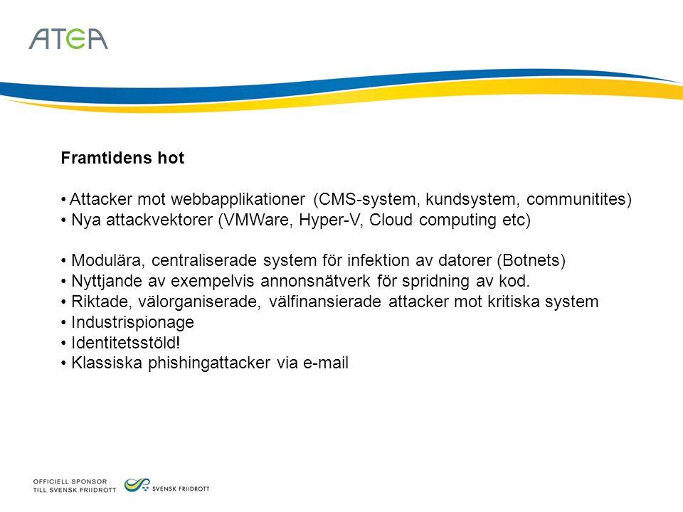 Framtidens hot Attacker mot webbapplikationer (CMS-system, kundsystem, communitites) Nya attackvektorer (VMWare, Hyper-V, Cloud computing etc) Modulära, centraliserade system för infektion av datorer (Botnets) Nyttjande av exempelvis annonsnätverk för spridning av kod.