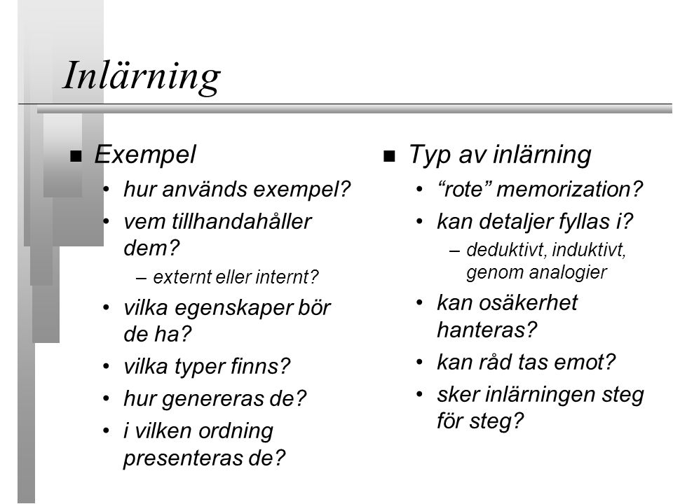Inlärning Exempel hur används exempel? vem tillhandahåller dem? –externt eller internt? vilka egenskaper bör de ha? vilka typer finns? hur genereras d