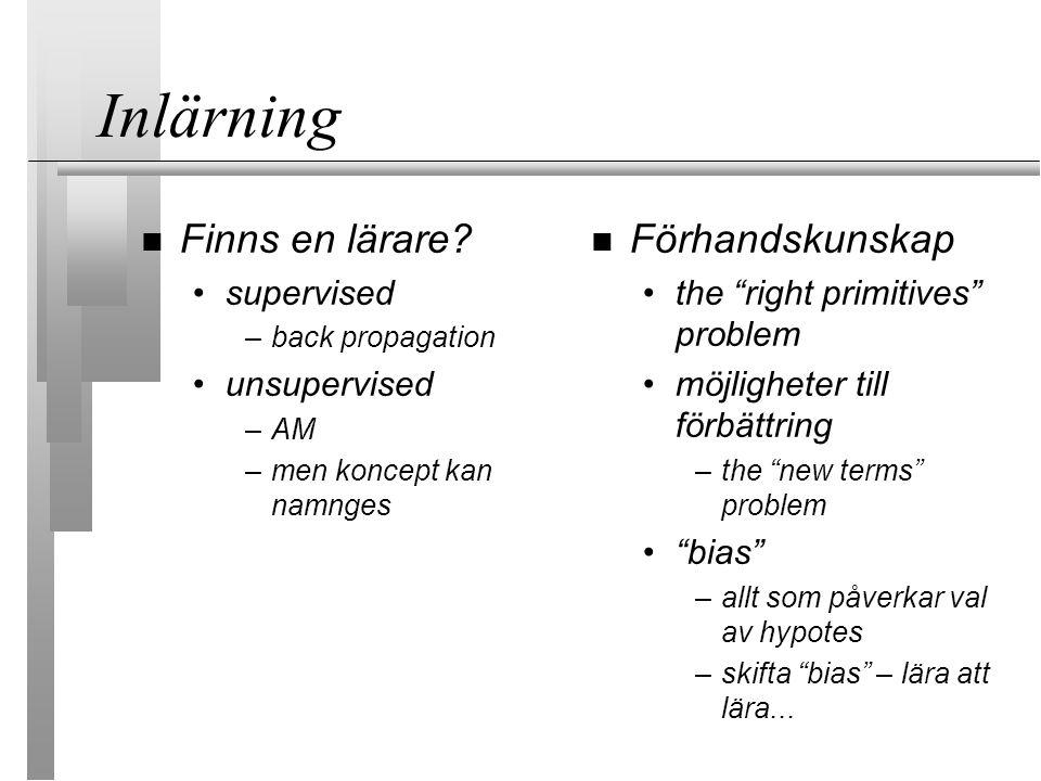 """Inlärning Finns en lärare? supervised –back propagation unsupervised –AM –men koncept kan namnges Förhandskunskap the """"right primitives"""" problem möjli"""