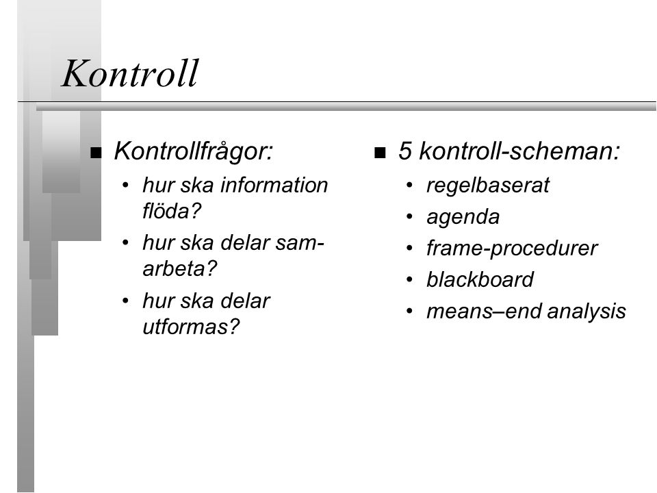 Kontroll Kontrollfrågor: hur ska information flöda? hur ska delar sam- arbeta? hur ska delar utformas? 5 kontroll-scheman: regelbaserat agenda frame-p