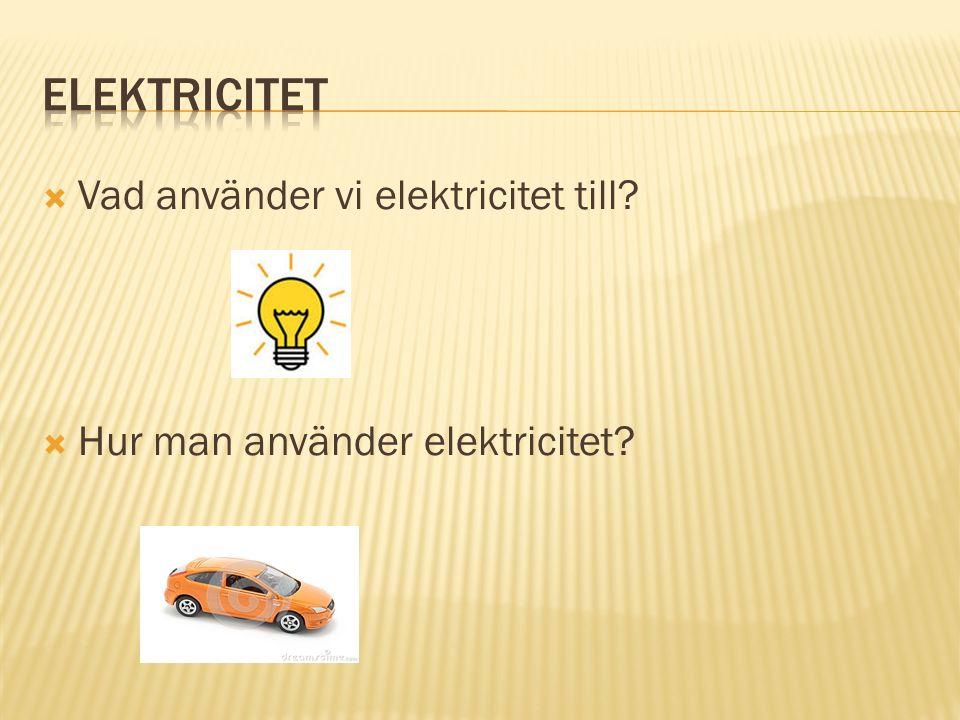  Vad använder vi elektricitet till?  Hur man använder elektricitet?