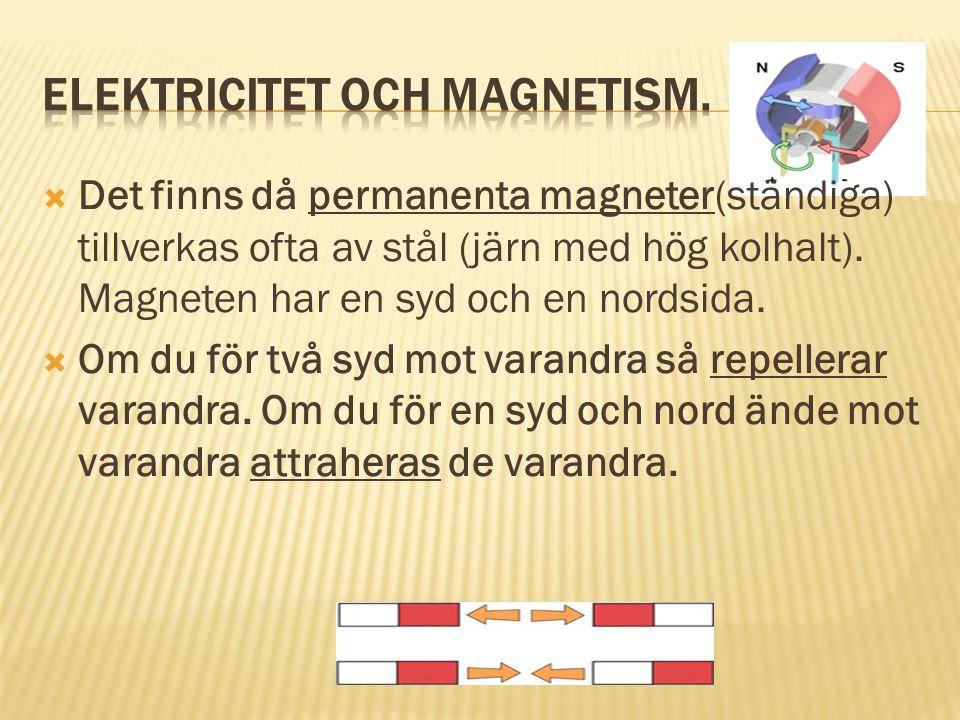  Det finns då permanenta magneter(ständiga) tillverkas ofta av stål (järn med hög kolhalt). Magneten har en syd och en nordsida.  Om du för två syd