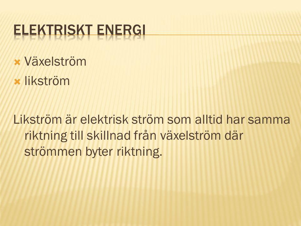  Växelström  likström Likström är elektrisk ström som alltid har samma riktning till skillnad från växelström där strömmen byter riktning.