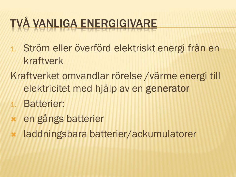1. Ström eller överförd elektriskt energi från en kraftverk Kraftverket omvandlar rörelse /värme energi till elektricitet med hjälp av en generator 1.