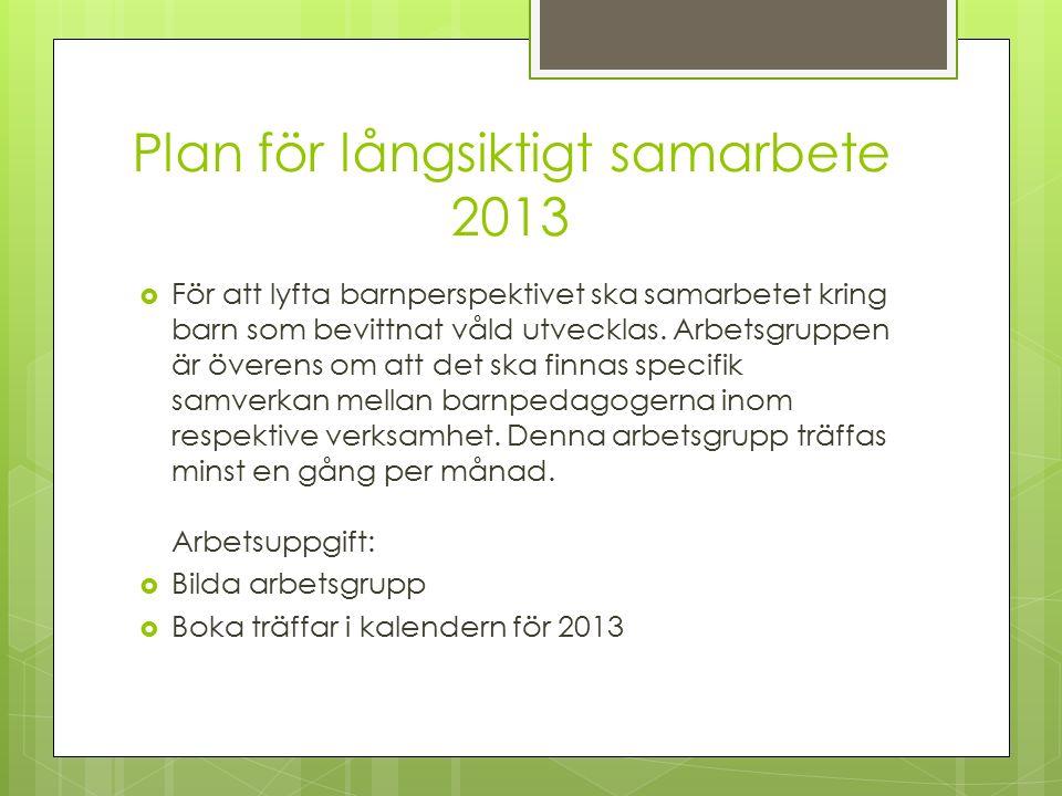 Plan för långsiktigt samarbete 2013  För att lyfta barnperspektivet ska samarbetet kring barn som bevittnat våld utvecklas.