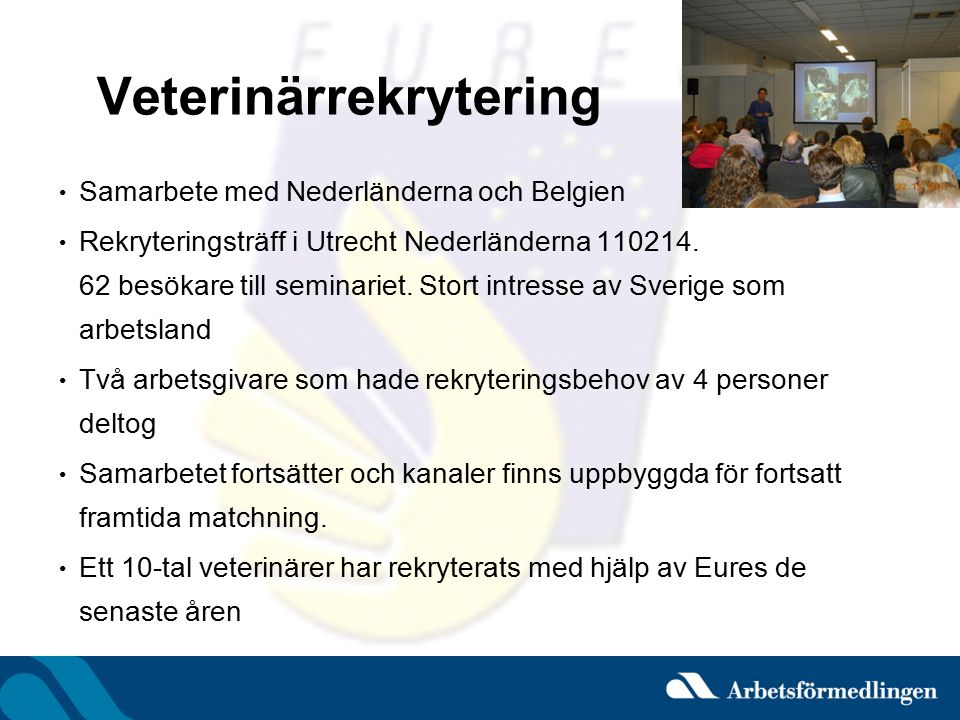 Veterinärrekrytering Samarbete med Nederländerna och Belgien Rekryteringsträff i Utrecht Nederländerna 110214. 62 besökare till seminariet. Stort intr