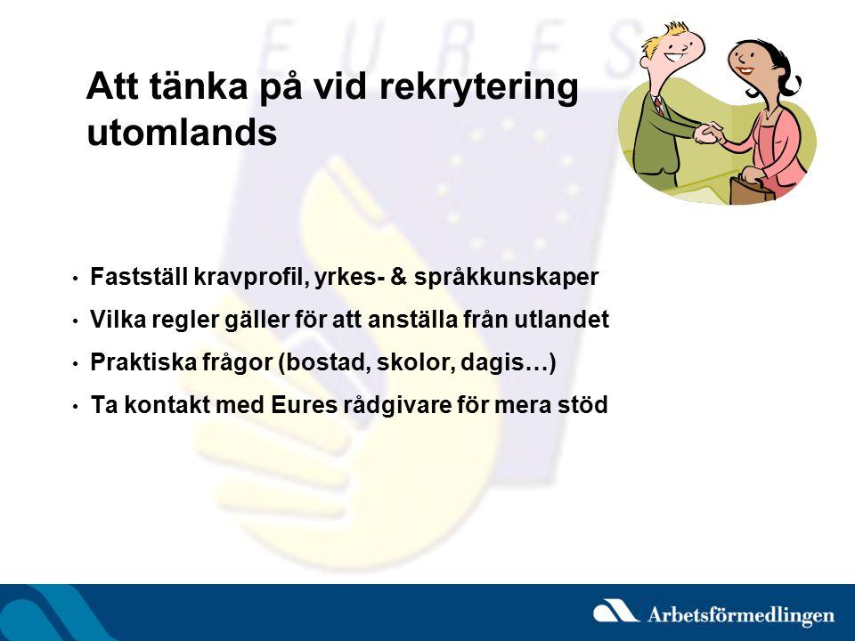 Att tänka på vid rekrytering utomlands Fastställ kravprofil, yrkes- & språkkunskaper Vilka regler gäller för att anställa från utlandet Praktiska fråg